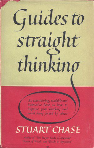 Guides to Straight Thinking, with 13 Common Fallacies by Stuart Chase