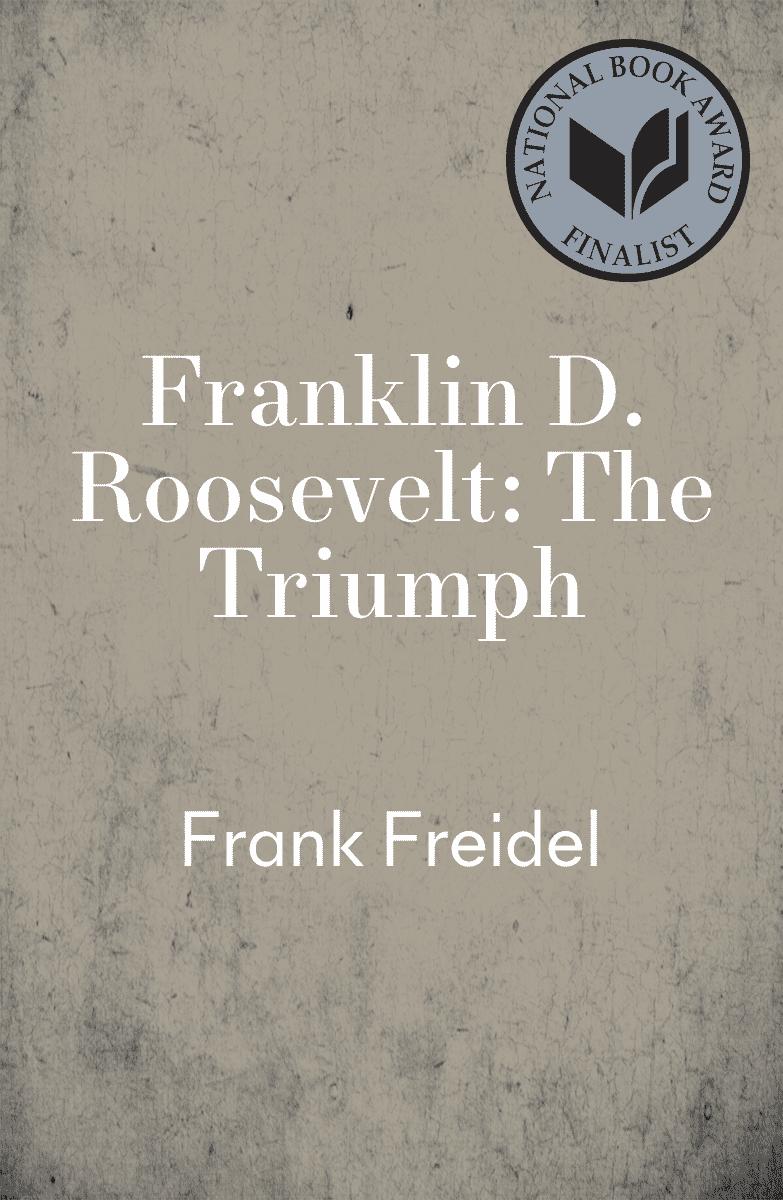 Franklin D. Roosevelt: The Triumph (Franklin D. Roosevelt #3) by Frank Freidel book cover