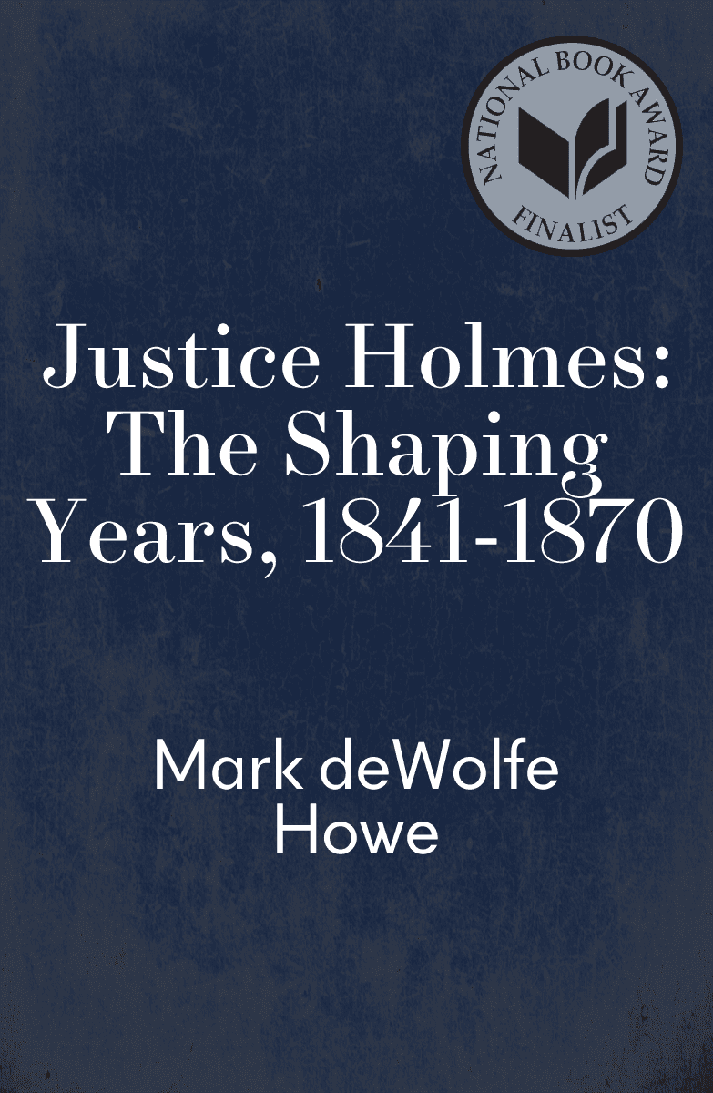 Justice Holmes: The Shaping Years, 1841-1870