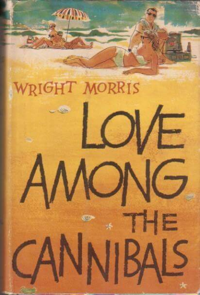 cover of Love Among the Cannibals by Wright Morris