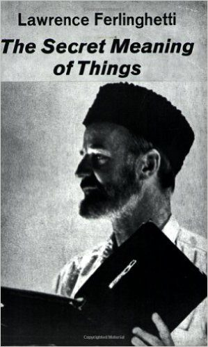 Cover of The Secret Meaning of Things by Lawrence Ferlinghetti