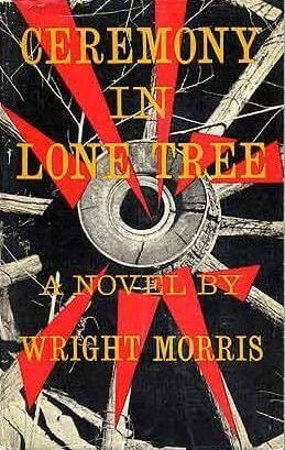Ceremony in Lone Tree by Wright Morris book cover