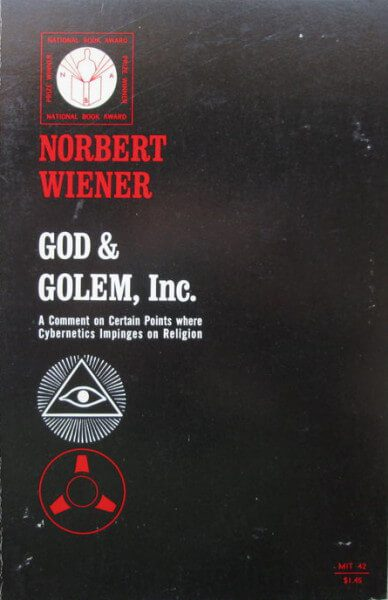 God and Golem, Inc- A Comment on Certain Points where Cybernetics Impinges on Religion by norbert weiner book cover