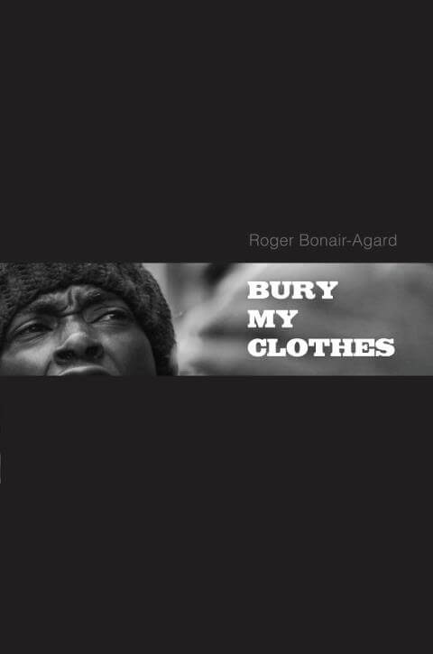 Roger Bonair Agard_ Bury My Clothes