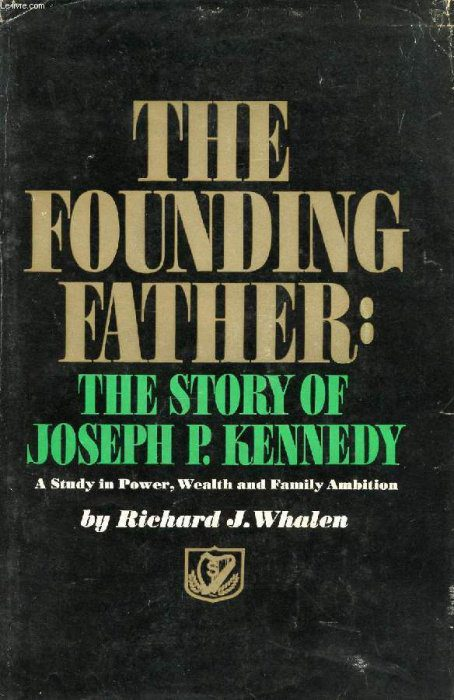 The Founding Father- The Story of Joseph P. Kennedy by Richard J. Whelan book cover