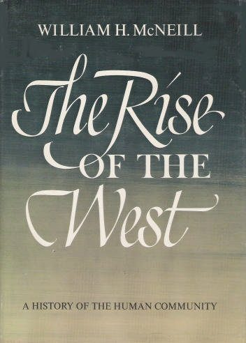 The Rise of the West- A History of the Human Community by William H McNeill book cover