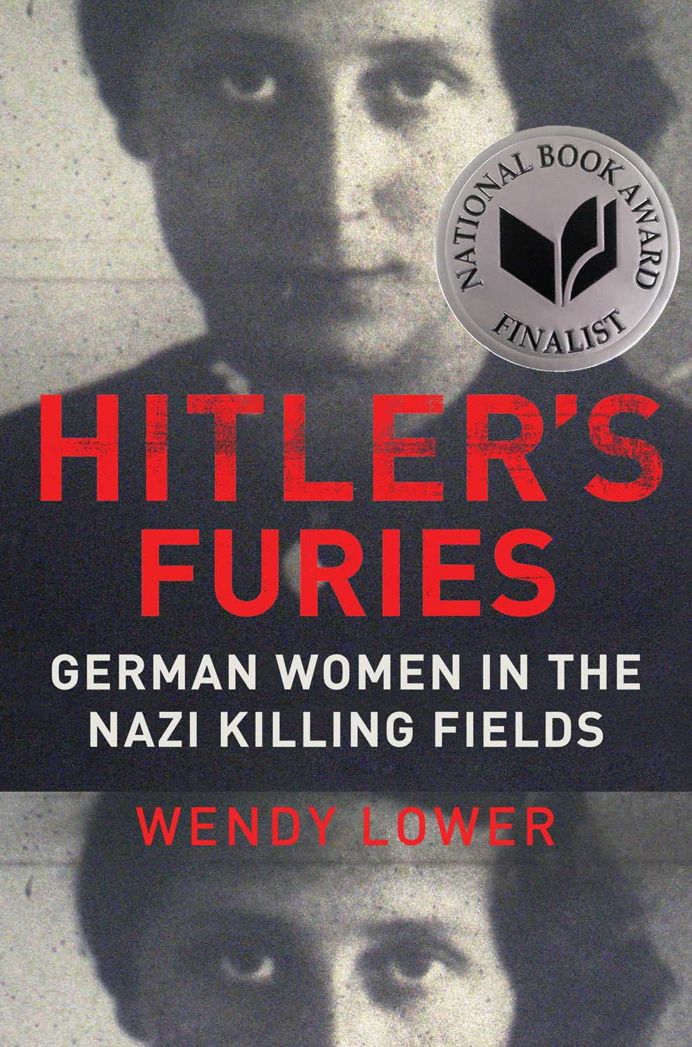 Hitler's Furies: German Women in the Nazi Killing Fields by Wendy Lower, book cover, 2013