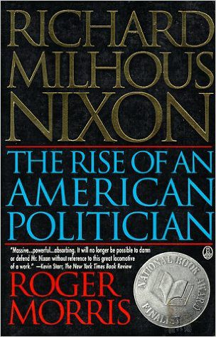 Richard Milhous Nixon- The Rise of an American Politician by Roger Morris book cover
