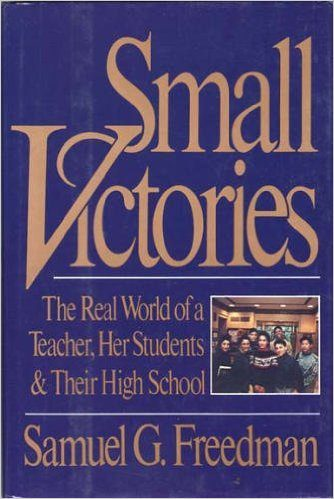 Small Victories- The Real World of a Teacher, Her Students and Their High School by samuel g freedman book cover