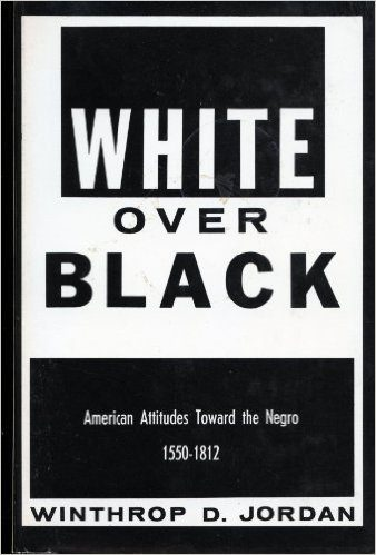 White over Black- American Attitudes Toward the Negro, 1550-1812 by Winthrop D Jordan book cover