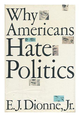 Why Americans Hate Politics by E J Dionne Jr book cover