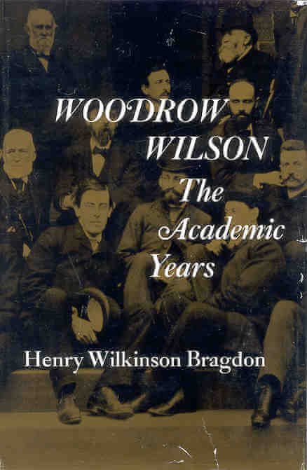 Woodrow Wilson- The Academic Years by Henry Wilkinson Bragdon book cover