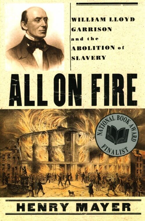 All on Fire- William Lloyd Garrison and the Abolition of Slavery by henry mayer