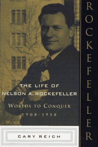 The Life of Nelson A. Rockefeller- Worlds to Conquer, 1908-1958 by Cary Reich book cover