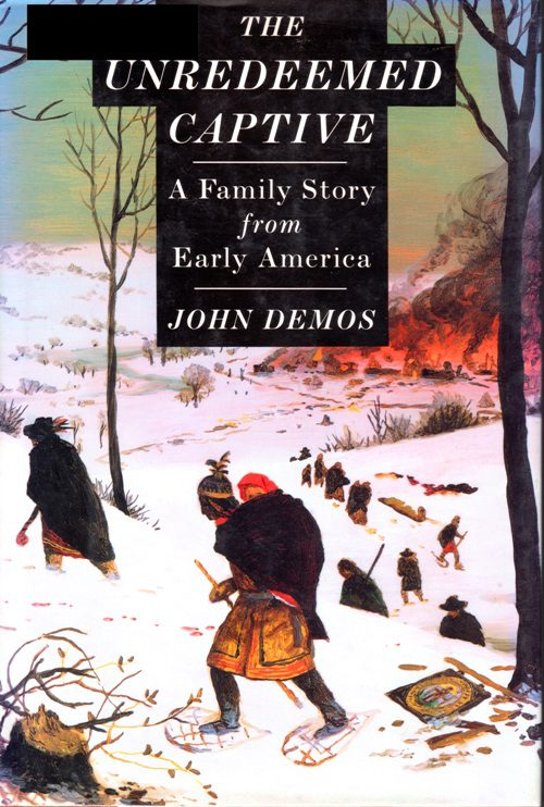 The Unredeemed Captive- A Family Story from Early America by John Demos book cover