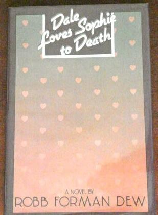 cover of Dale Loves Sophie to Death by Robb Forman Dew