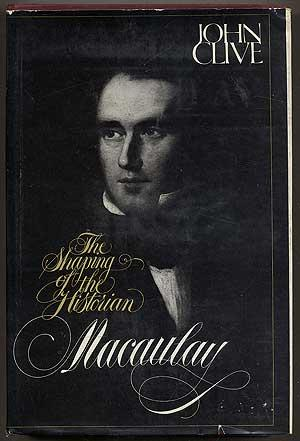 cover of Macaulay The Shaping of the Historian by John Clive