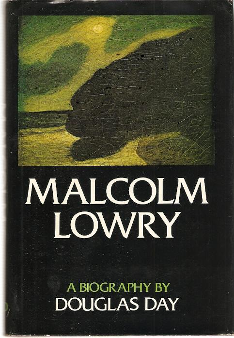 cover of Malcolm Lowry A Biography by Douglas Day