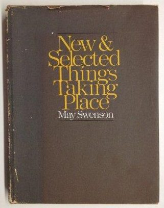 cover of New & Selected Things Taking Place by May Swenson