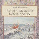 cover of The First Two Lives of Lukas-Kasha by Lloyd Alexander