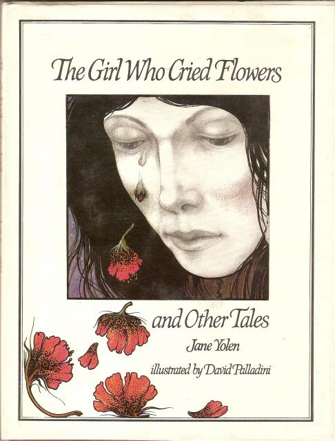 cover of The Girl Who Cried Flowers and other Tales by Jane Yolen