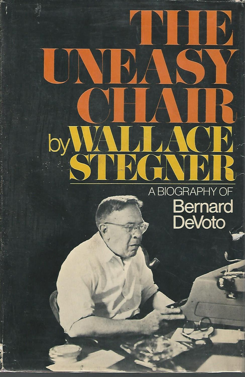 cover of The Uneasy Chair A Biography of Bernard DeVoto by Wallace Stegner