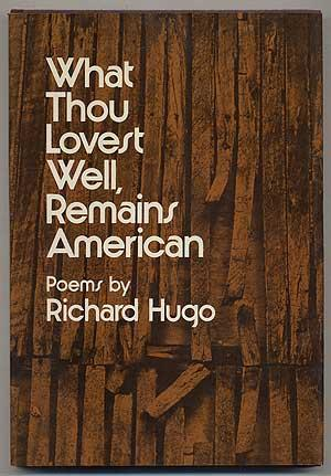 cover of What Thou Lovest Well, Remains American by Richard Hugo