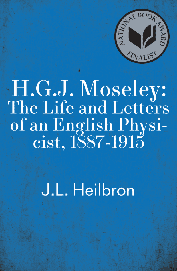 cover H.G.J. Moseley: The Life and Letters of an English Physicist, 1887-1915 by J.L. Heilbron