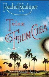 Telex from Cuba by Rachel Kushner, 2008