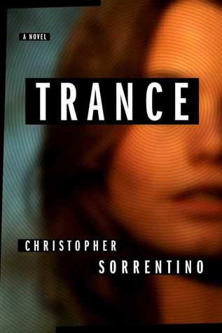 Trance by Christopher Sorrentino book cover, 2005