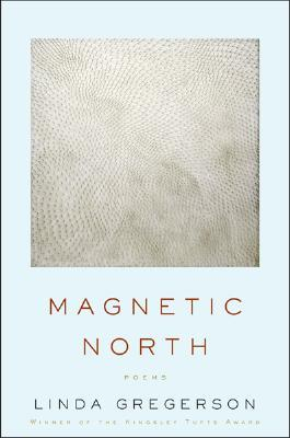 Magnetic North by Linda Gregerson book cover, 2007