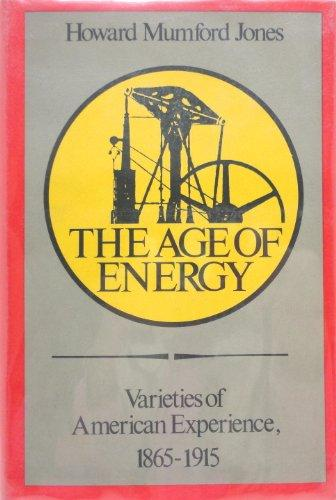 The Age of Energy: Varieties of American Experience, 1865 - 1915 by Howard Mumford Jones book cover