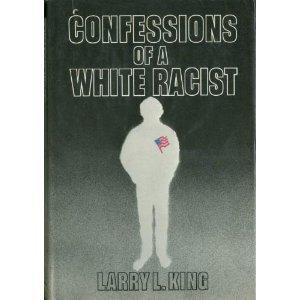 cover of Confessions of a White Racist by Larry L King