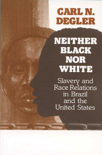 cover of Neither Black Nor White Slavery and Race Relations In Brazil and the United States by Carl N Degler