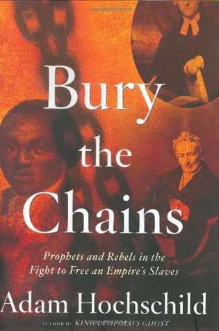 Bury the Chains: Prophets and Rebels in the Fight to Free an Empire's Slaves, by Adam Hochschild book cover, 2005