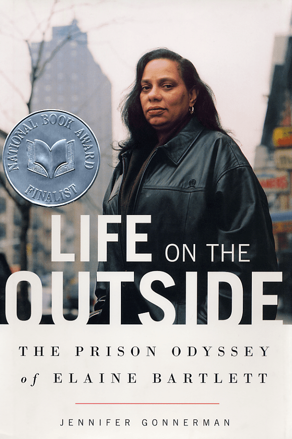 Excerpt from Life on the Outside: The Prison Odyssey of Elaine Bartlett by Jennifer Gonnerman