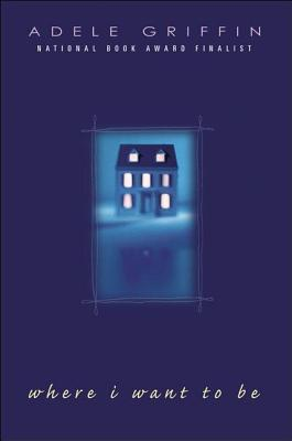 Where I Want to Be by Adele Griffin book cover, 2005
