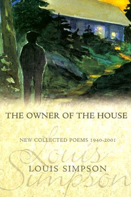 The Owner of the House: New Collected Poems 1940-2001, by Louis Simpson book cover