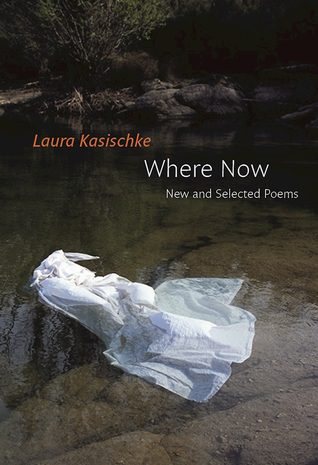 Where Now: New and Selected Poems by Laura Kasischke book cover