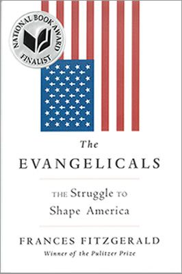 The Evangelicals: The Struggle to Shape America, by Frances FitzGerald book cover