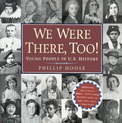 We Were There Too! Young People in U.S. History, by Philip Hoose book cover