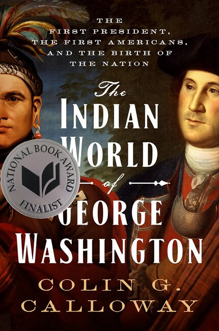 The Indian World of George Washington: The First President, the First Americans, and the Birth of the Nation, by Colin G. Calloway book cover