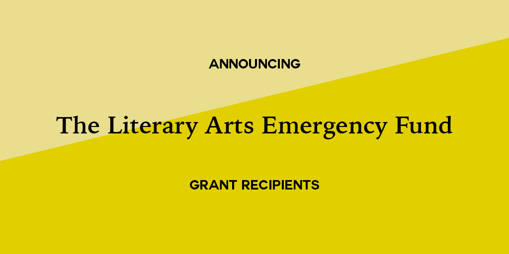 The Literary Arts Emergency Fund Awards More Than $3.5 Million to 282 Literary Arts Organizations, Magazines, and Presses Across the U.S. in Historic Relief Effort